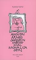 Auch ein armes Schwein möcht mal Mona Lisa sein