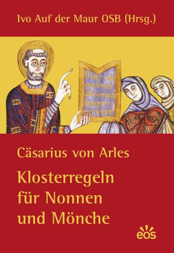 Cäsarius von Arles: Klosterregeln für Nonnen und Mönche