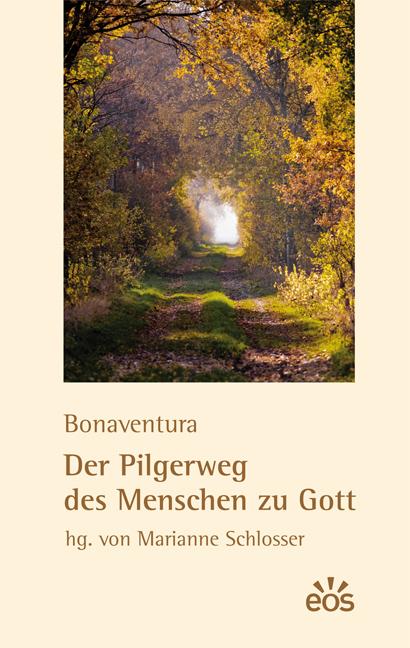 Bonaventura: Der Pilgerweg des Menschen zu Gott