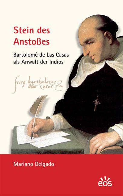 Stein des Anstoßes - Bartolomé de Las Casas als Anwalt der Indios