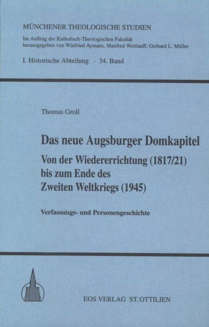 Das neue Augsburger Domkapitel von der Wiedererrichtung (1817/21) bis zum Ende des Zweiten Weltkriegs (1945)