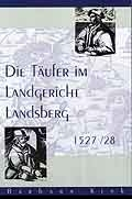 Die Täufer im Landgericht Landsberg 1527/28