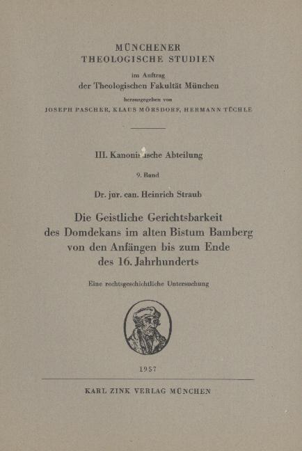 Die geistliche Gerichtsbarkeit des Domdekans im alten Bistum Bamberg von den Anfängen bis zum Ende des 16. Jahrhunderts