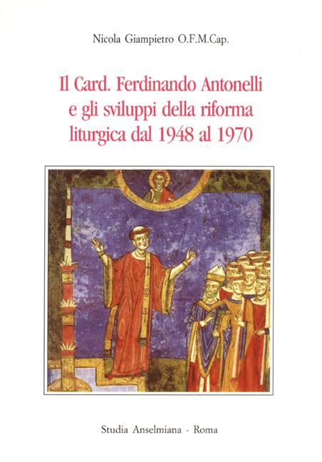 Il Card. Ferdinando Antonelli e gli sviluppi della riforma liturgica dal 1948 al 1970