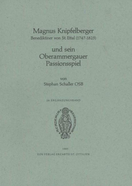 Magnus Kipfelberger, Benediktiner von St. Ettal (1745-1825), und sein Oberammergauer Passionspiel