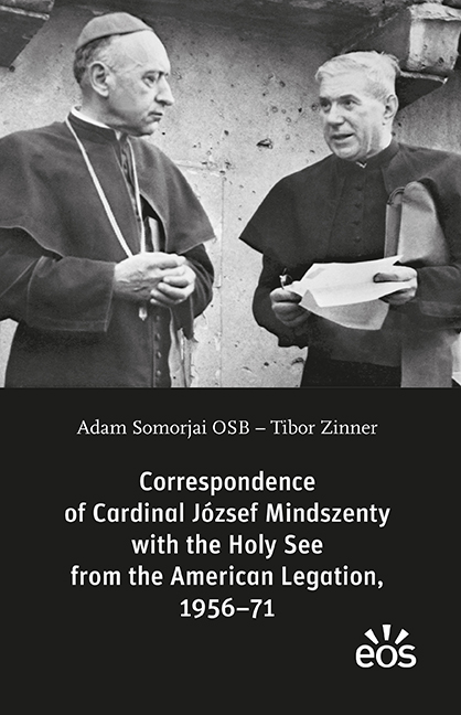 Correspondence of Cardinal József Mindszenty with the Holy See from the American Legation, 1956–71