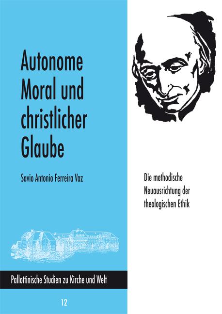 Autonome Moral und christlicher Glaube. Die methodische Neuausrichtung der theologischen Ethik