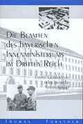 Die Beamten des bayerischen Innenministeriums im Dritten Reich