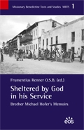 Sheltered by God in his Service. Brother Michael Hofer's Memoirs