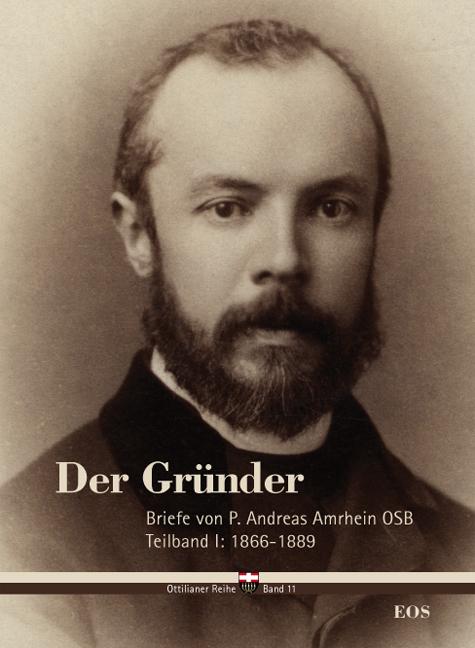 Der Gründer – Briefe von P. Andreas Amrhein OSB