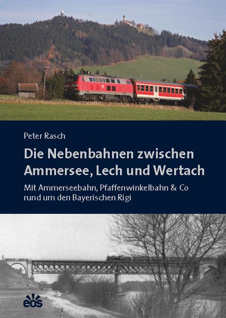 Die Nebenbahnen zwischen Ammersee, Lech und Wertach