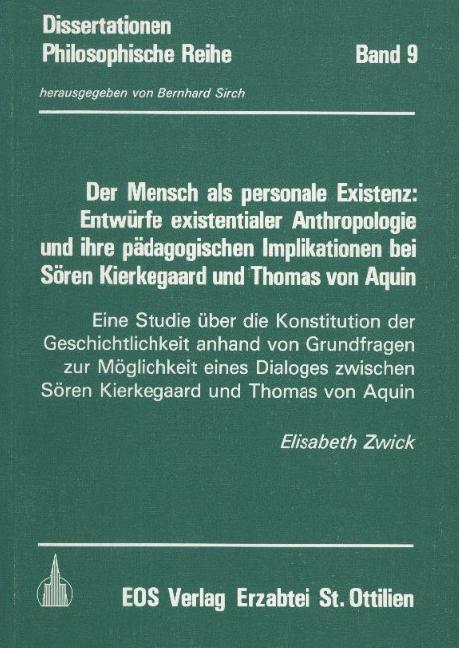 Der Mensch als personale Existenz: Entwürfe existentialer Anthropologie und ihre pädagogischen Implikationen bei Sören Kierkegaard und Thomas von Aquin
