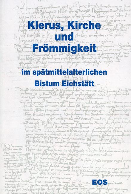 Klerus Kirche und Frömmigkeit im spätmittelalterlichen Bistum Eichstätt