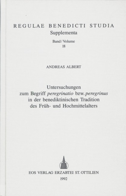 Untersuchungen zum Begriff peregrinatio bzw. peregrinus in der benediktinischen Tradition des Früh- und Hochmittelalters