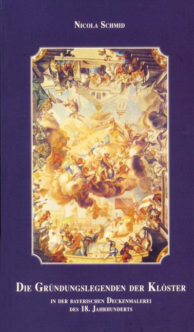 Die Gründungslegenden der Klöster in der bayerischen Deckenmalerei des 18. Jahrhunderts