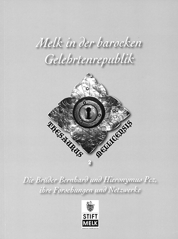 Melk in der barocken Gelehrtenrepublik. Die Brüder Bernhard und Hieronymus Pez, ihre Forschungen und Netzwerke