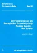Die Phänomenologie als theologisches Erkenntnisprinzip: Romano Guardini – Max Scheler