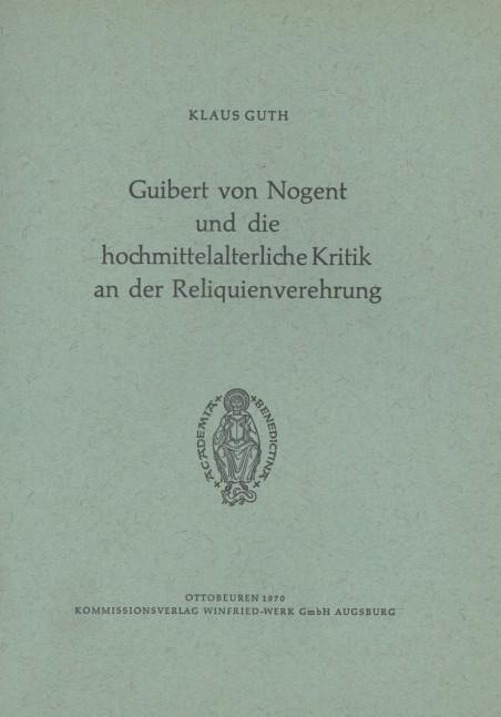 Guibert von Nogent und die hochmittelalterliche Kritik an der Reliquienverehrung