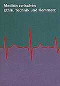 Medizin zwischen Ethik, Technik und Kommerz