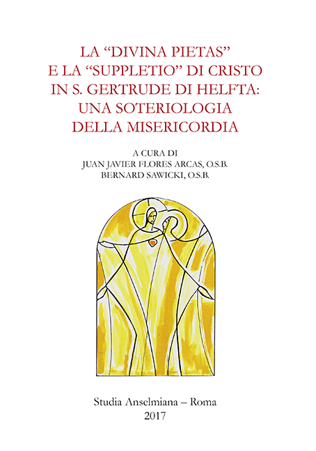 "La ""divina pietas"" e la ""suppletio"" di Cristo in S. Gertrude di Helfta: una soteriologia della misericordia (ebook)"