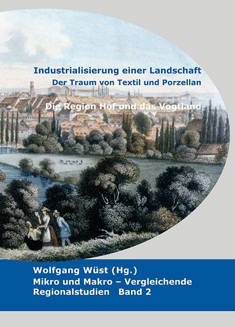 Industrialisierung einer Landschaft. Der Traum von Textil und Porzellan
