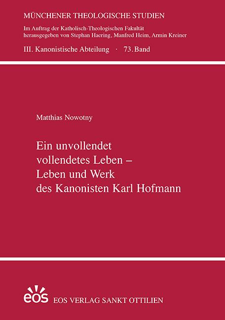 Ein unvollendet vollendetes Leben – Leben und Werk des Kanonisten Karl Hofmann