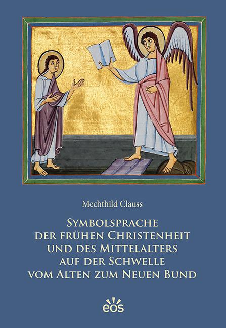 Symbolsprache der frühen Christenheit und des Mittelalters auf der Schwelle vom Alten zum Neuen Bund