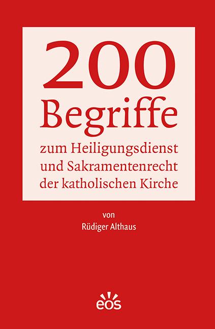 200 Begriffe zum Heiligungsdienst und Sakramentenrecht der katholischen Kirche