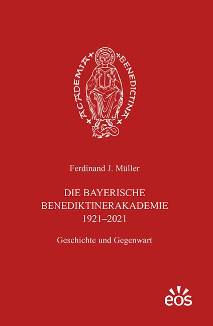 Die Bayerische Benediktinerakademie (1921–2021)